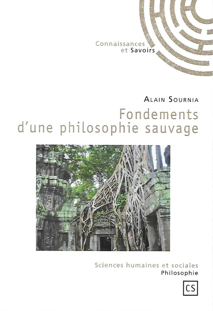 Couverture de Fondements d'une philosophie sauvage (2011) - Alain SOURNIA