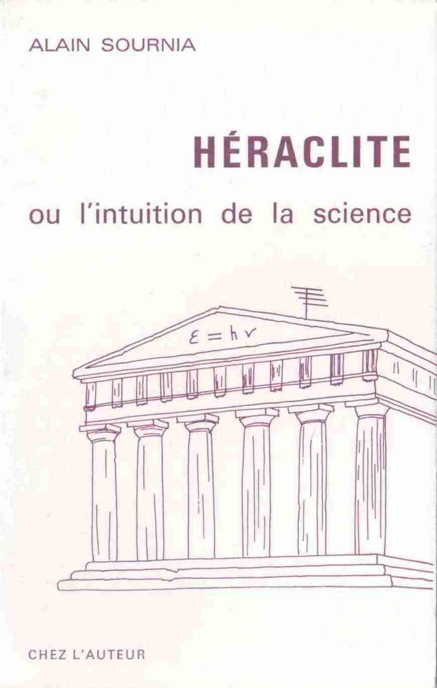 Couverture de Héraclite ou l'intuition de la science (1982) extrait - Alain SOURNIA